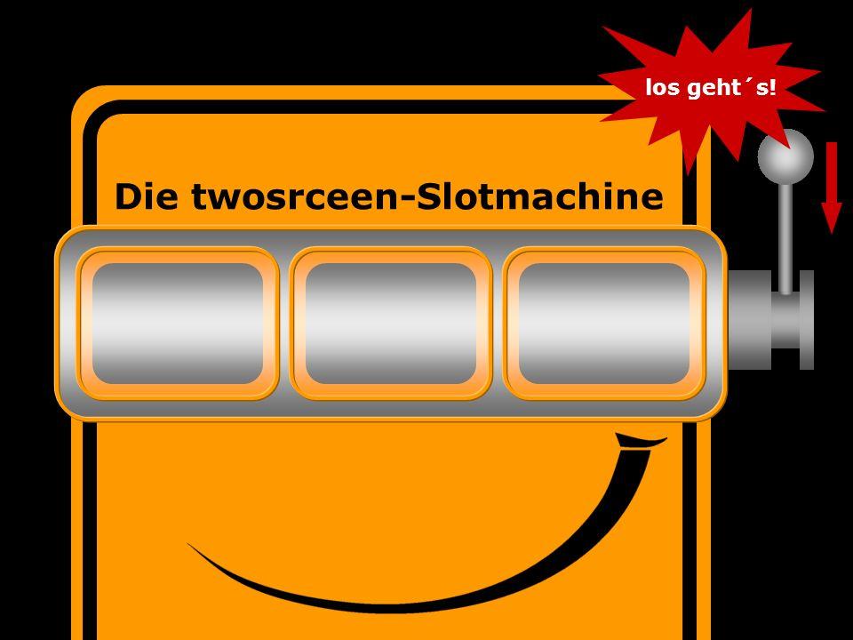 twoscreen Die twosrceen-Slotmachine los geht´s!