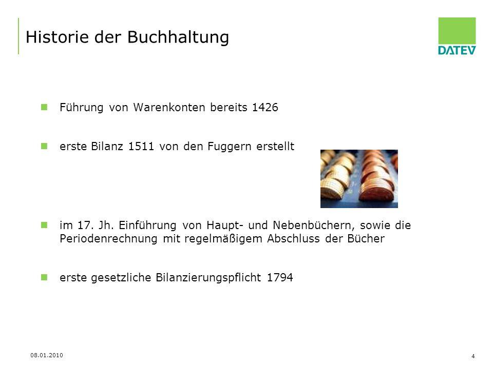 08.01.2010 4 Historie der Buchhaltung Führung von Warenkonten bereits 1426 erste Bilanz 1511 von den Fuggern erstellt im 17. Jh. Einführung von Haupt-