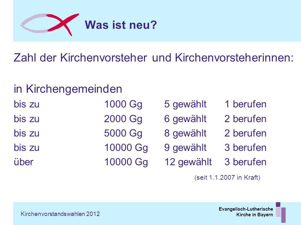 Evangelisch-Lutherische Kirche in Bayern Was ist neu? Zahl der Kirchenvorsteher und Kirchenvorsteherinnen: in Kirchengemeinden bis zu 1000 Gg5 gewählt