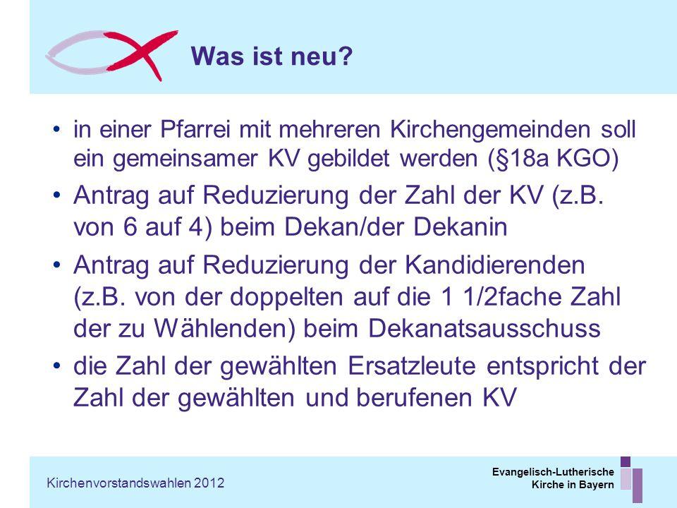 Evangelisch-Lutherische Kirche in Bayern Was ist neu? in einer Pfarrei mit mehreren Kirchengemeinden soll ein gemeinsamer KV gebildet werden (§18a KGO
