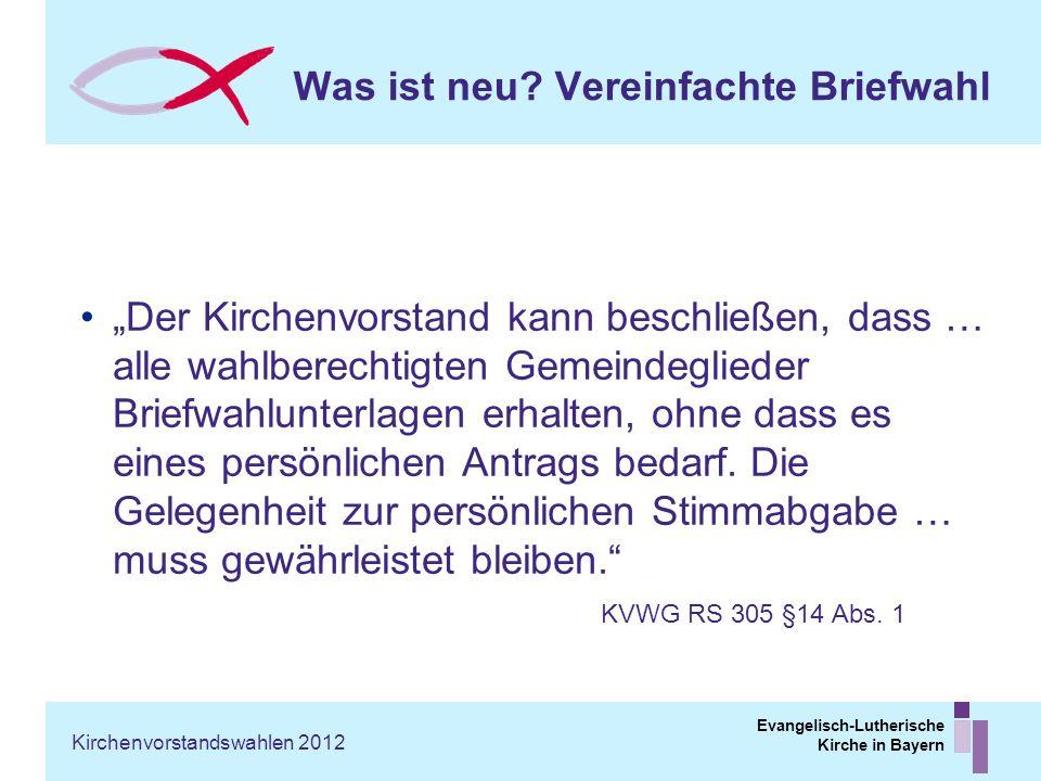 Evangelisch-Lutherische Kirche in Bayern Was ist neu? Vereinfachte Briefwahl Der Kirchenvorstand kann beschließen, dass … alle wahlberechtigten Gemein