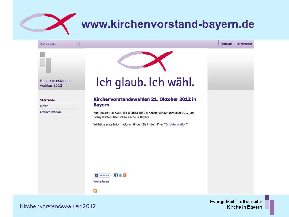 Evangelisch-Lutherische Kirche in Bayern www.kirchenvorstand-bayern.de Kirchenvorstandswahlen 2012