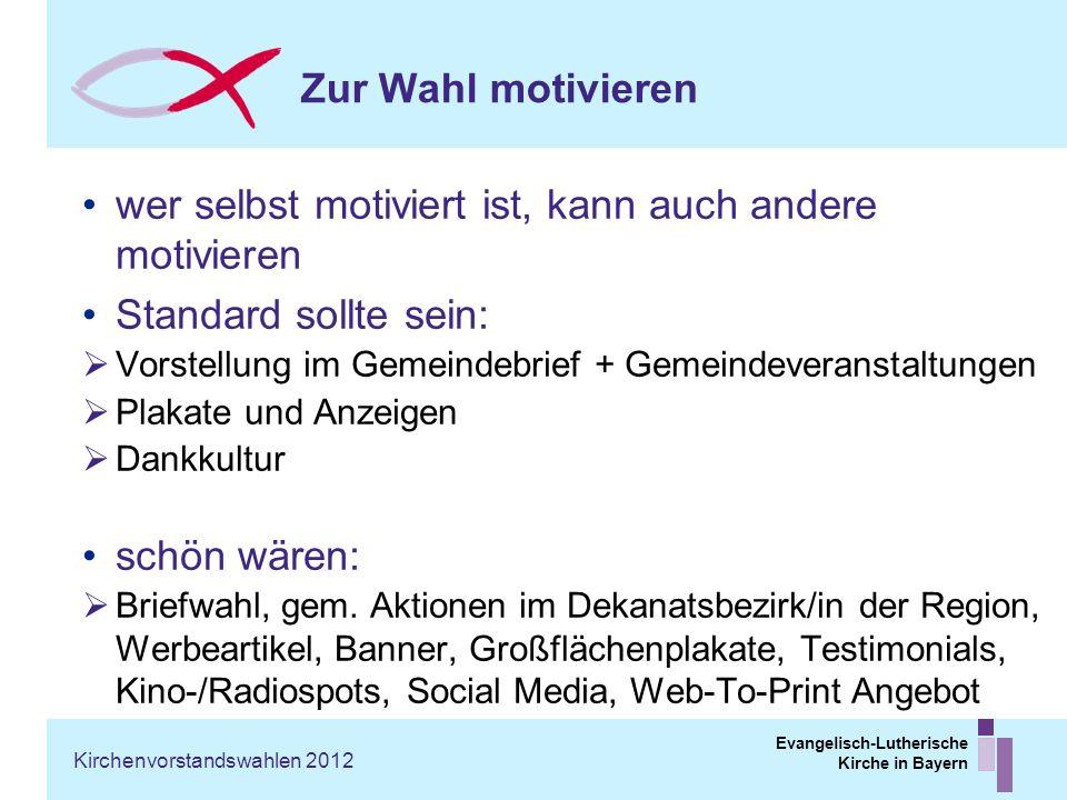Evangelisch-Lutherische Kirche in Bayern Zur Wahl motivieren wer selbst motiviert ist, kann auch andere motivieren Standard sollte sein: Vorstellung i