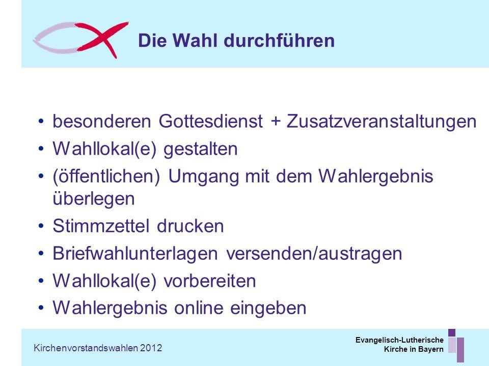 Evangelisch-Lutherische Kirche in Bayern Die Wahl durchführen besonderen Gottesdienst + Zusatzveranstaltungen Wahllokal(e) gestalten (öffentlichen) Um