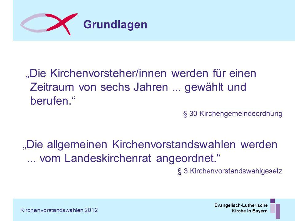 Evangelisch-Lutherische Kirche in Bayern Grundlagen Die Kirchenvorsteher/innen werden für einen Zeitraum von sechs Jahren... gewählt und berufen. § 30