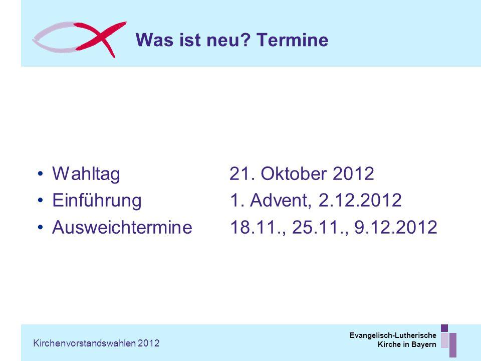 Evangelisch-Lutherische Kirche in Bayern Was ist neu? Termine Wahltag 21. Oktober 2012 Einführung 1. Advent, 2.12.2012 Ausweichtermine 18.11., 25.11.,