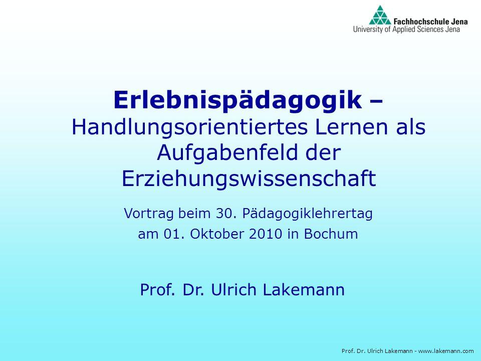 Prof. Dr. Ulrich Lakemann - www.lakemann.com Erlebnispädagogik – Handlungsorientiertes Lernen als Aufgabenfeld der Erziehungswissenschaft Vortrag beim
