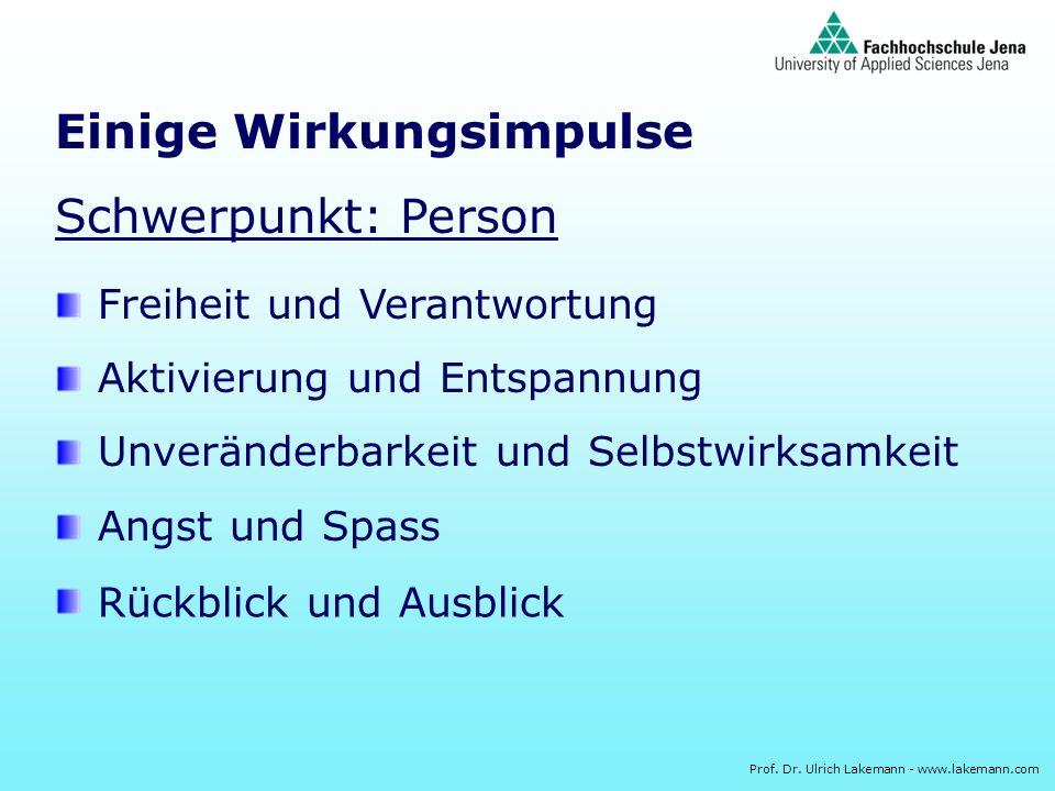 Prof. Dr. Ulrich Lakemann - www.lakemann.com Einige Wirkungsimpulse Schwerpunkt: Person Freiheit und Verantwortung Aktivierung und Entspannung Unverän