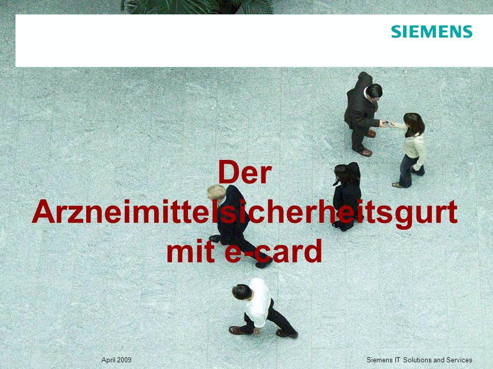 Siemens IT Solutions and Services April 2009 Seite 2 Siemens IT Solutions and Services Der Arzneimittelsicherheitsgurt mit e-card Übersicht Architektur Lösungspräsentation