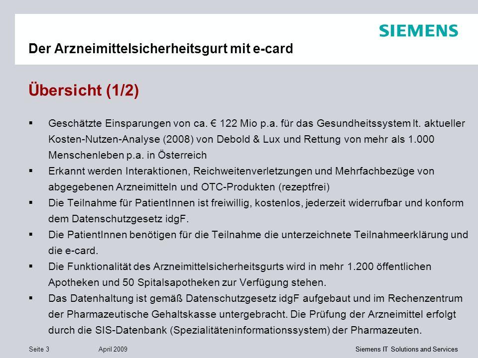 Siemens IT Solutions and Services April 2009 Seite 4 Siemens IT Solutions and Services Der Arzneimittelsicherheitsgurt mit e-card Übersicht (2/2) Die Apotheken sind mittels einem VPN mit dem Rechenzentrum verbunden.