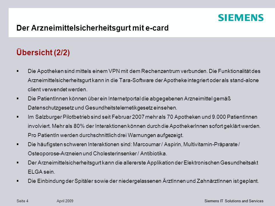 Siemens IT Solutions and Services April 2009 Seite 4 Siemens IT Solutions and Services Der Arzneimittelsicherheitsgurt mit e-card Übersicht (2/2) Die