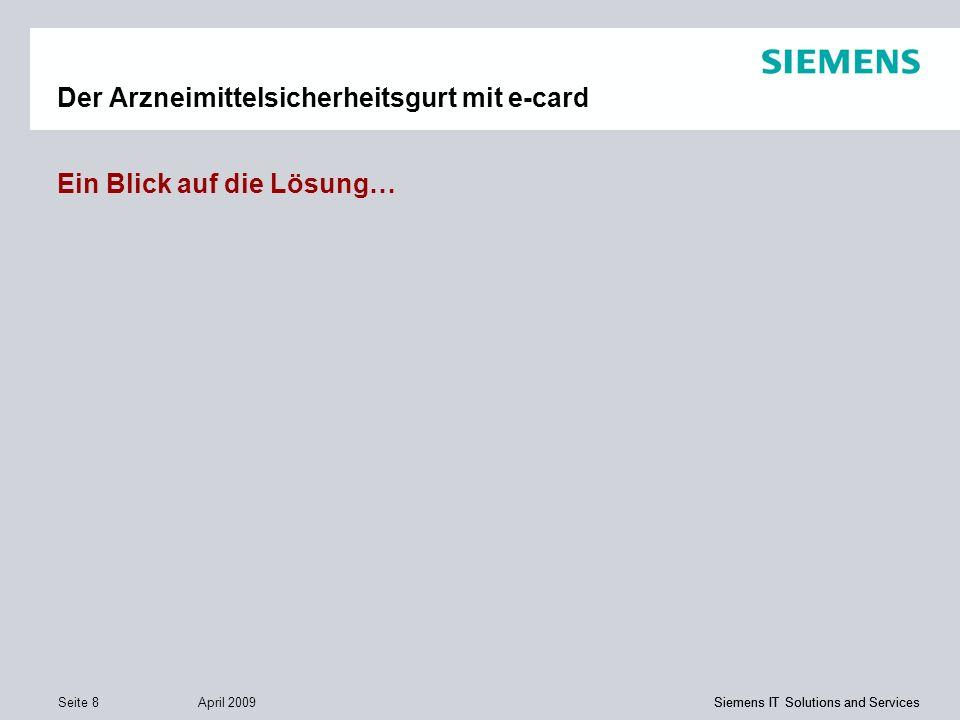 Siemens IT Solutions and Services April 2009 Seite 8 Siemens IT Solutions and Services Der Arzneimittelsicherheitsgurt mit e-card Ein Blick auf die Lö