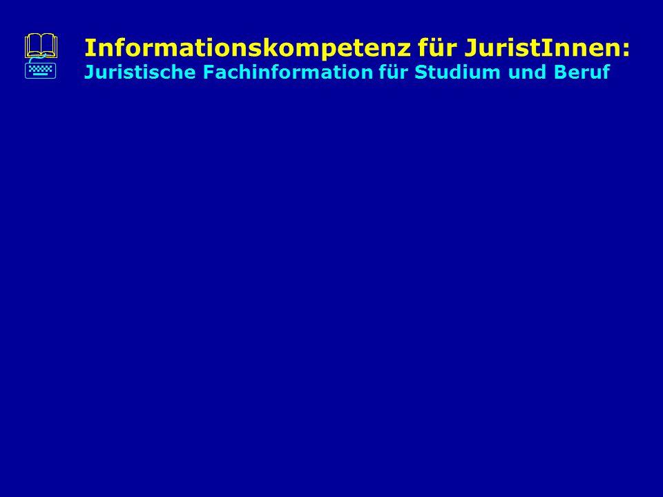 Informationskompetenz für JuristInnen: Juristische Fachinformation für Studium und Beruf