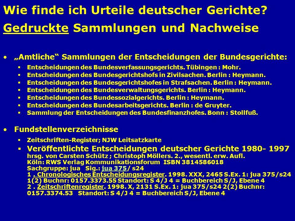 Wie finde ich Urteile deutscher Gerichte? Gedruckte Sammlungen und Nachweise Amtliche Sammlungen der Entscheidungen der Bundesgerichte: Entscheidungen