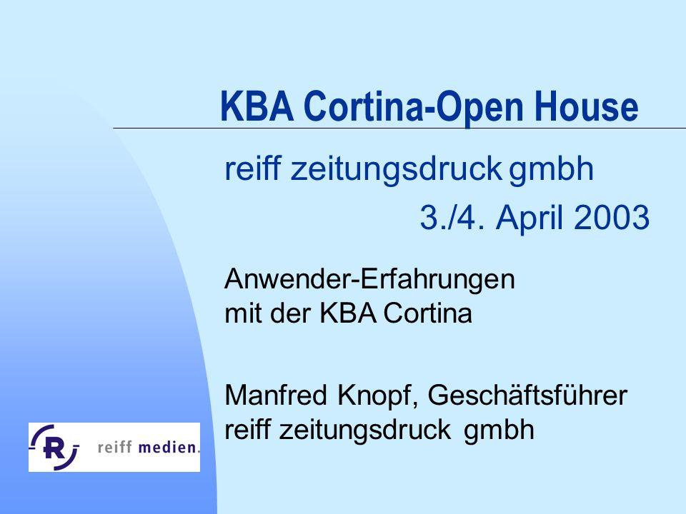 Zurück zur ersten Seite KBA Cortina-Open House reiff zeitungsdruck gmbh 3./4. April 2003 Anwender-Erfahrungen mit der KBA Cortina Manfred Knopf, Gesch