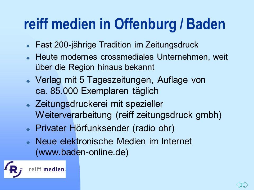Zurück zur ersten Seite reiff medien in Offenburg / Baden u Fast 200-jährige Tradition im Zeitungsdruck u Heute modernes crossmediales Unternehmen, we