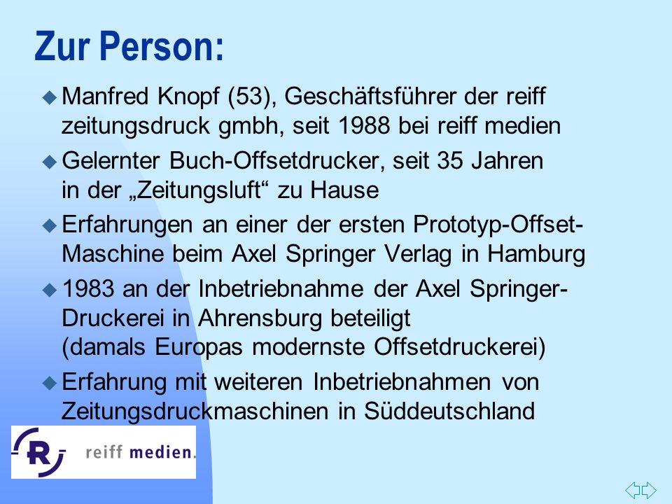 Zurück zur ersten Seite Zur Person: u Manfred Knopf (53), Geschäftsführer der reiff zeitungsdruck gmbh, seit 1988 bei reiff medien u Gelernter Buch-Of