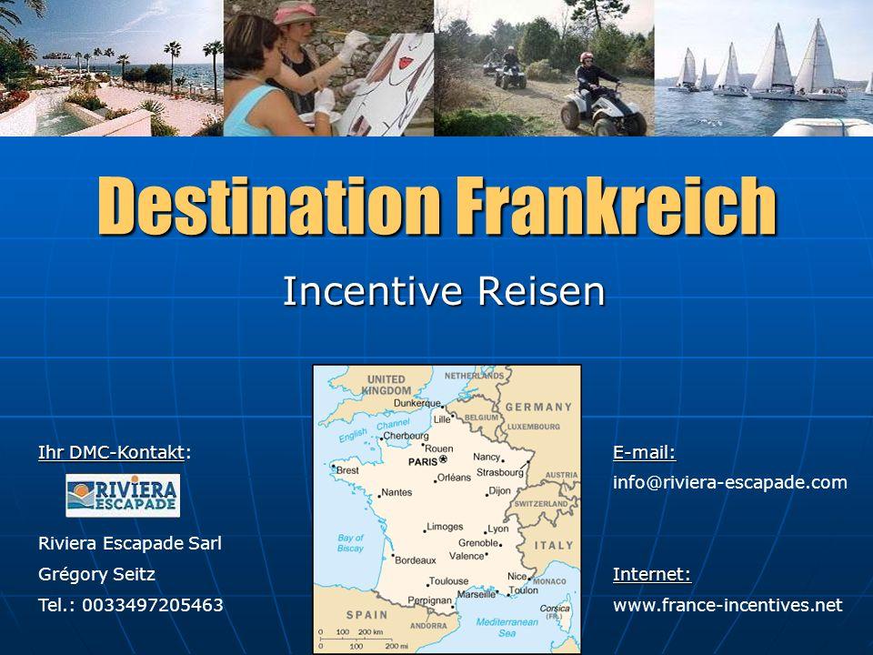 Destination Frankreich Incentive Reisen Ihr DMC-Kontakt Ihr DMC-Kontakt: Riviera Escapade Sarl Grégory Seitz Tel.: 0033497205463 E-mail: info@riviera-escapade.comInternet: www.france-incentives.net