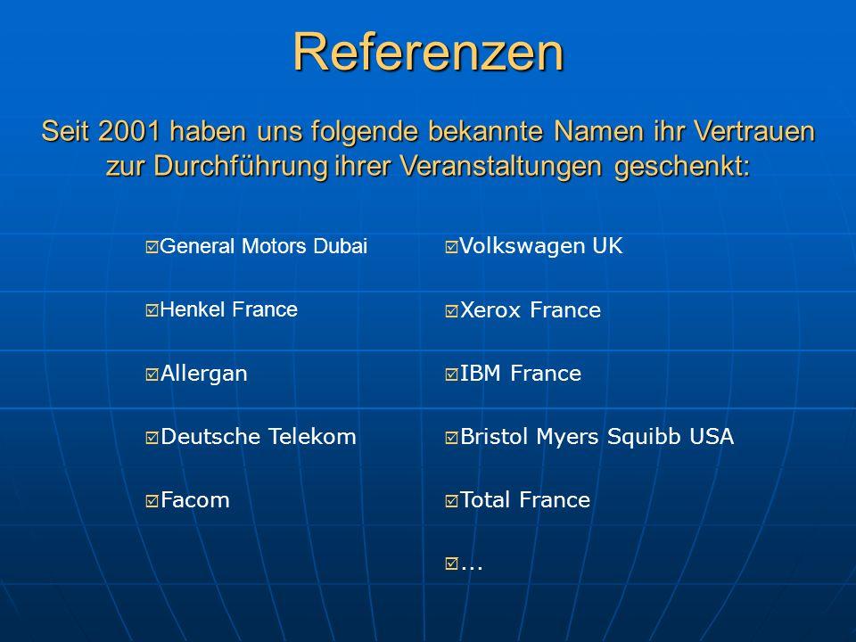 Referenzen Seit 2001 haben uns folgende bekannte Namen ihr Vertrauen zur Durchführung ihrer Veranstaltungen geschenkt: General Motors Dubai Henkel France Allergan Deutsche Telekom Facom Volkswagen UK Xerox France IBM France Bristol Myers Squibb USA Total France...