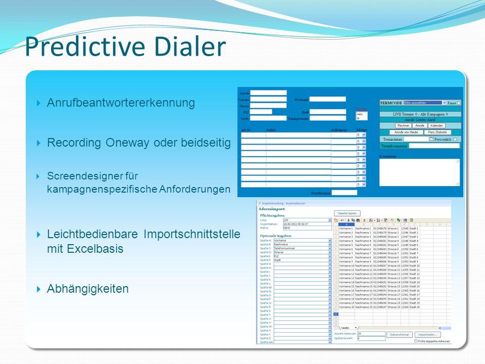 Predictive Dialer Anrufbeantwortererkennung Recording Oneway oder beidseitig Screendesigner für kampagnenspezifische Anforderungen Leichtbedienbare Im