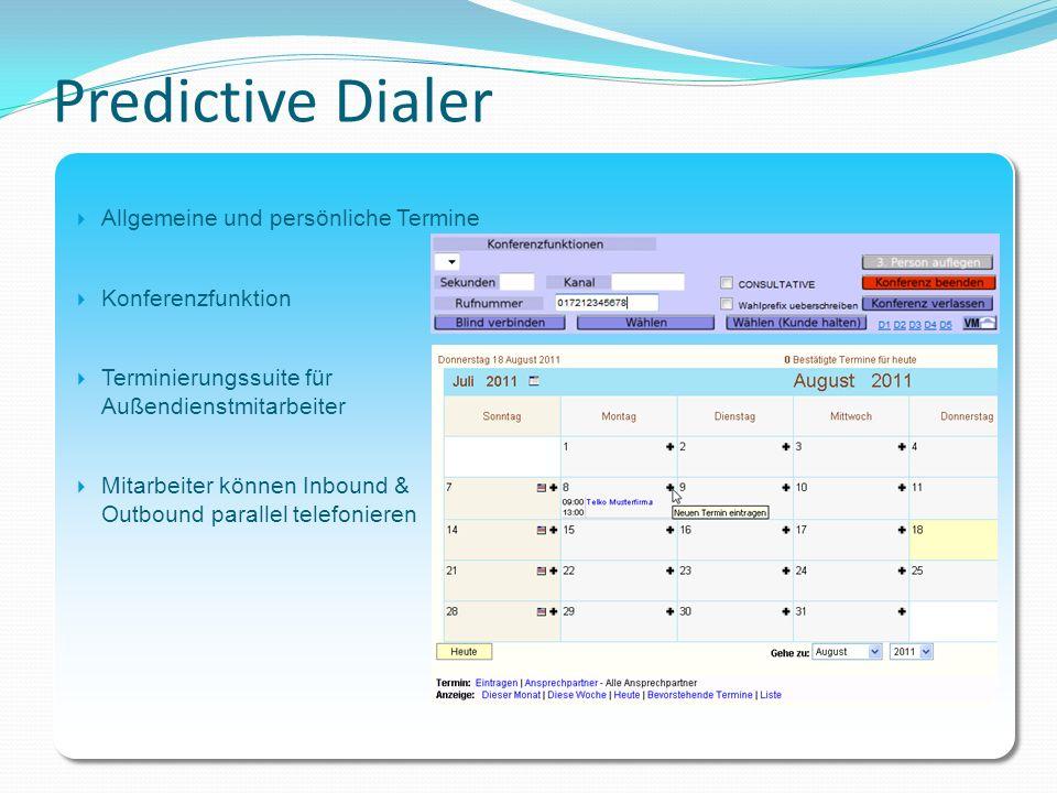 Predictive Dialer Allgemeine und persönliche Termine Konferenzfunktion Terminierungssuite für Außendienstmitarbeiter Mitarbeiter können Inbound & Outb