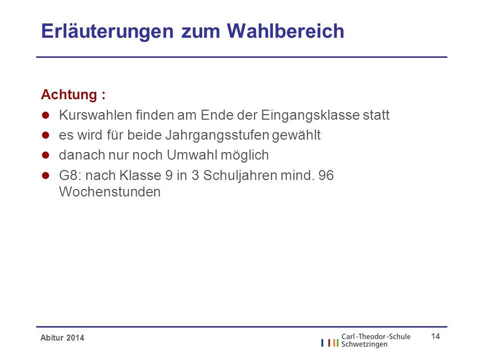 Abitur 2014 14 Erläuterungen zum Wahlbereich Achtung : l Kurswahlen finden am Ende der Eingangsklasse statt l es wird für beide Jahrgangsstufen gewähl