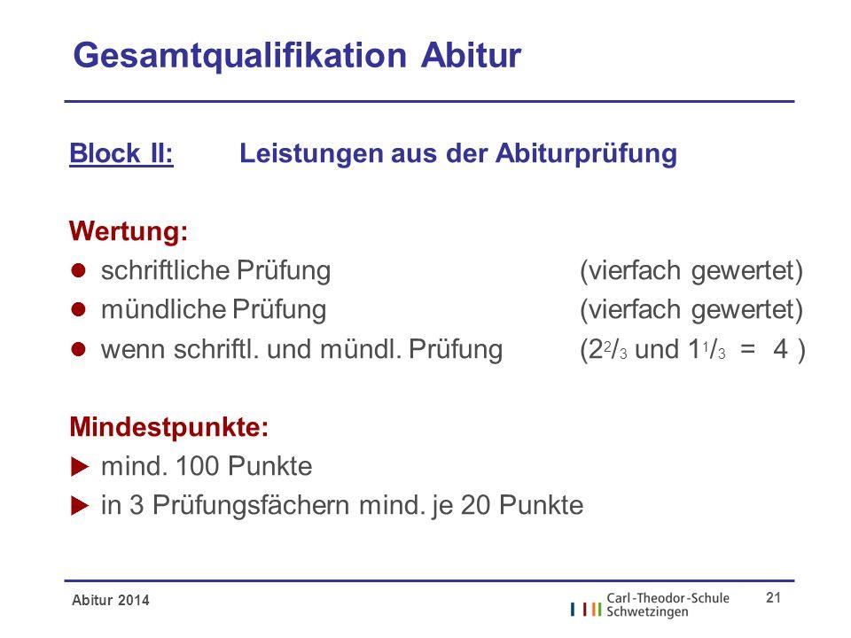 Abitur 2014 21 Gesamtqualifikation Abitur Block II: Leistungen aus der Abiturprüfung Wertung: l schriftliche Prüfung (vierfach gewertet) l mündliche P