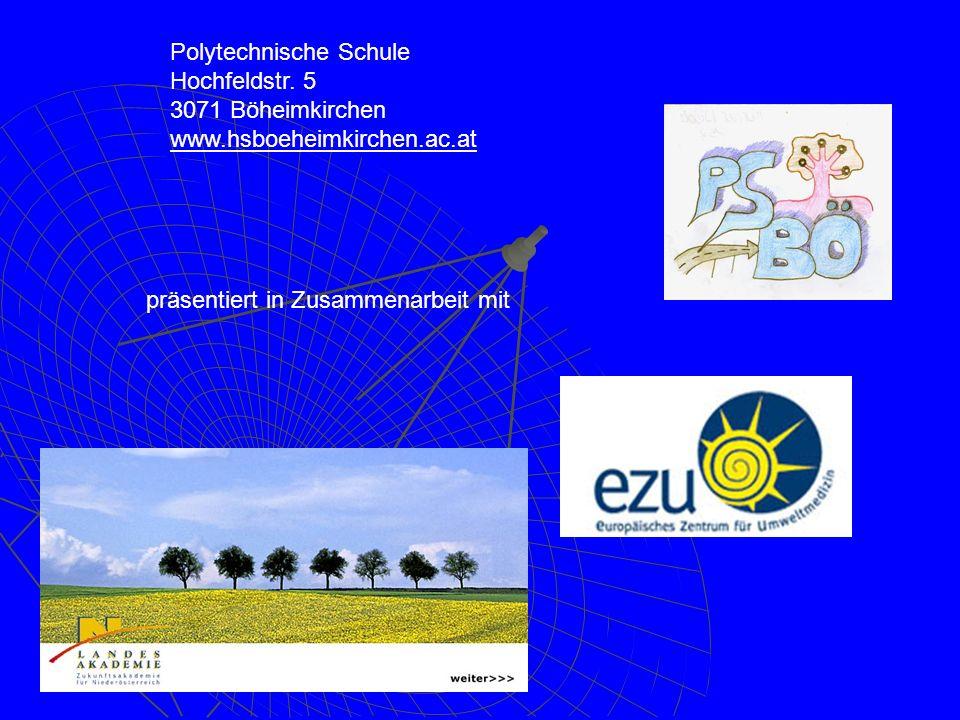 Polytechnische Schule Hochfeldstr. 5 3071 Böheimkirchen www.hsboeheimkirchen.ac.at präsentiert in Zusammenarbeit mit
