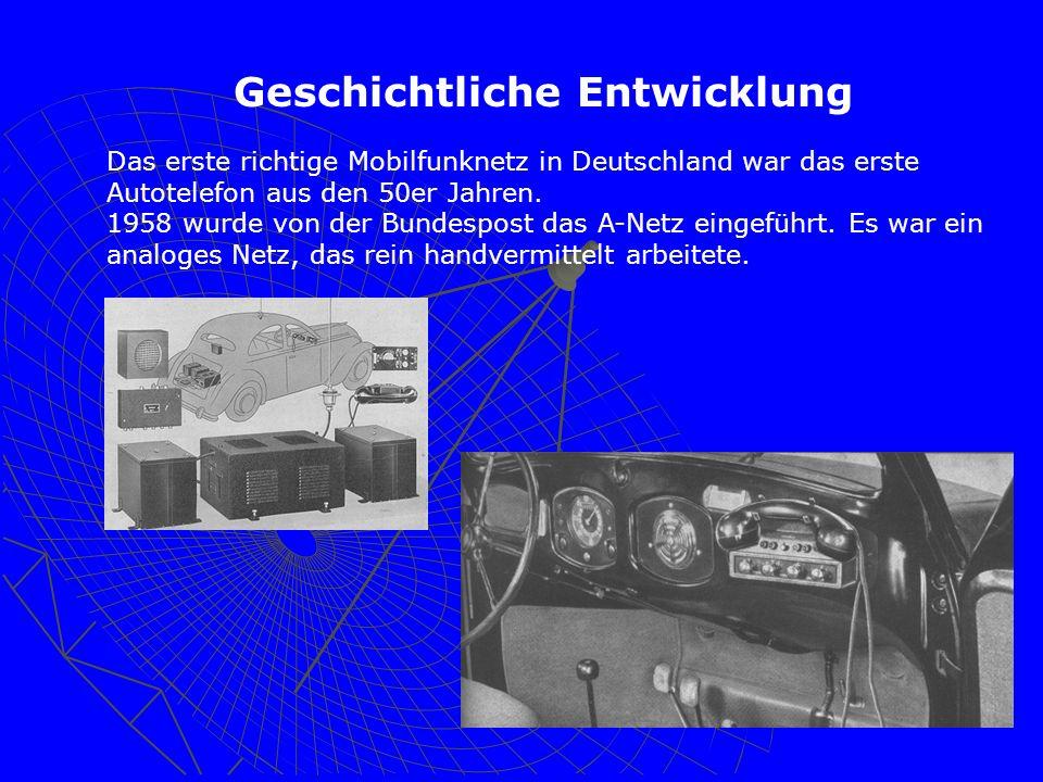 Geschichtliche Entwicklung Das erste richtige Mobilfunknetz in Deutschland war das erste Autotelefon aus den 50er Jahren. 1958 wurde von der Bundespos