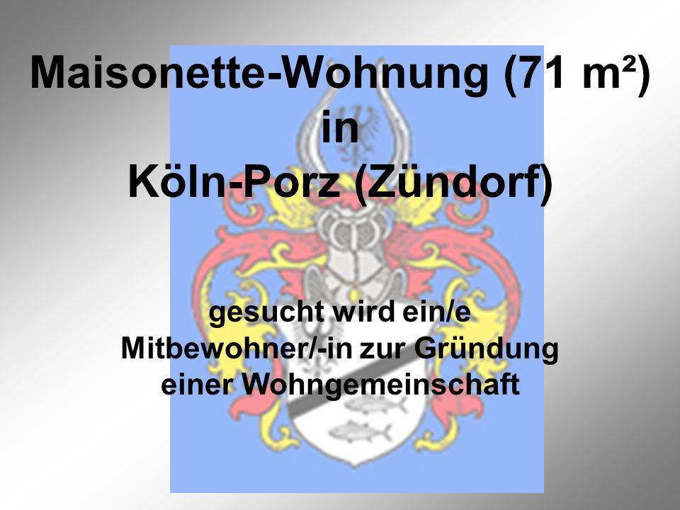 Maisonette-Wohnung (71 m²) in Köln-Porz (Zündorf) gesucht wird ein/e Mitbewohner/-in zur Gründung einer Wohngemeinschaft