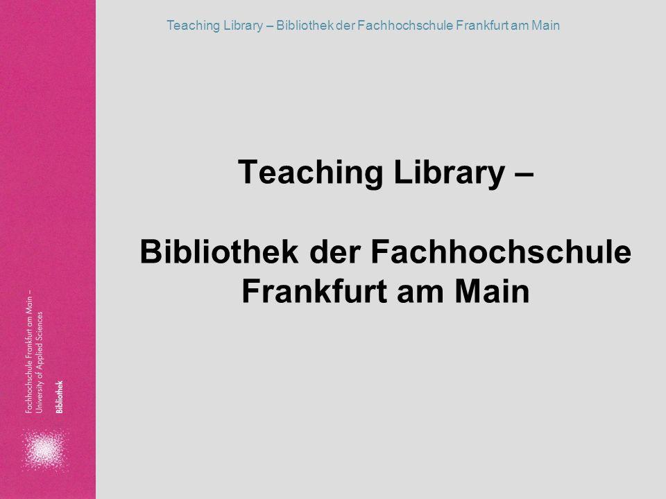 Teaching Library – Bibliothek der Fachhochschule Frankfurt am Main Präsenzveranstaltungen der Bibliothek a) Googeln – aber richtig.