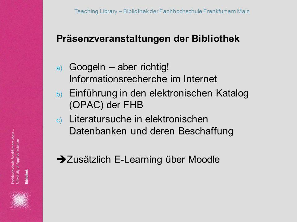 Teaching Library – Bibliothek der Fachhochschule Frankfurt am Main Präsenzveranstaltungen der Bibliothek a) Googeln – aber richtig! Informationsrecher