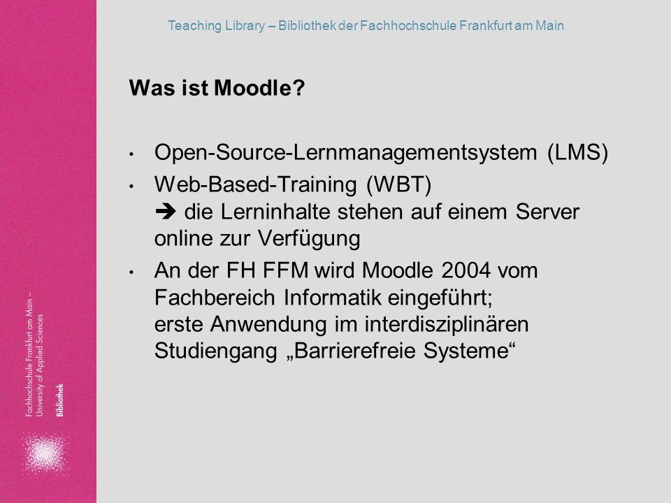 Teaching Library – Bibliothek der Fachhochschule Frankfurt am Main Was ist Moodle? Open-Source-Lernmanagementsystem (LMS) Web-Based-Training (WBT) die