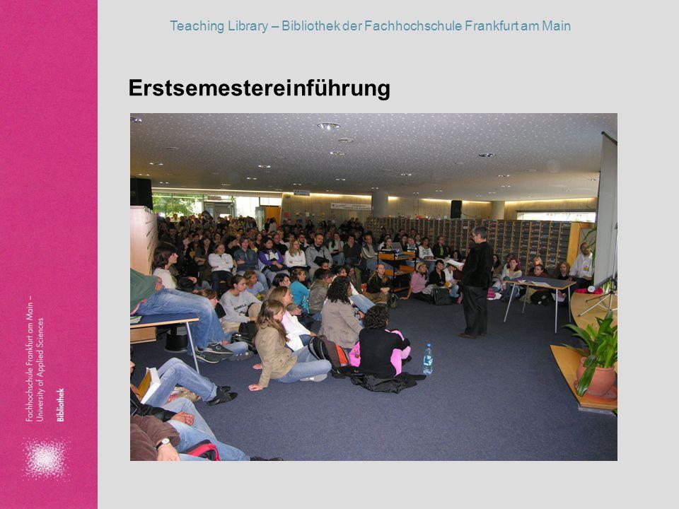 Teaching Library – Bibliothek der Fachhochschule Frankfurt am Main Entwicklung von Teaching Library in der Bibliothek 2004 Kooperation mit der Universitätsbibliothek Kassel Auf einer Kulturveranstaltung in der Bibliothek wird der Kontakt mit einem Professor für die curriculare Einbindung von Teaching Library hergestellt.