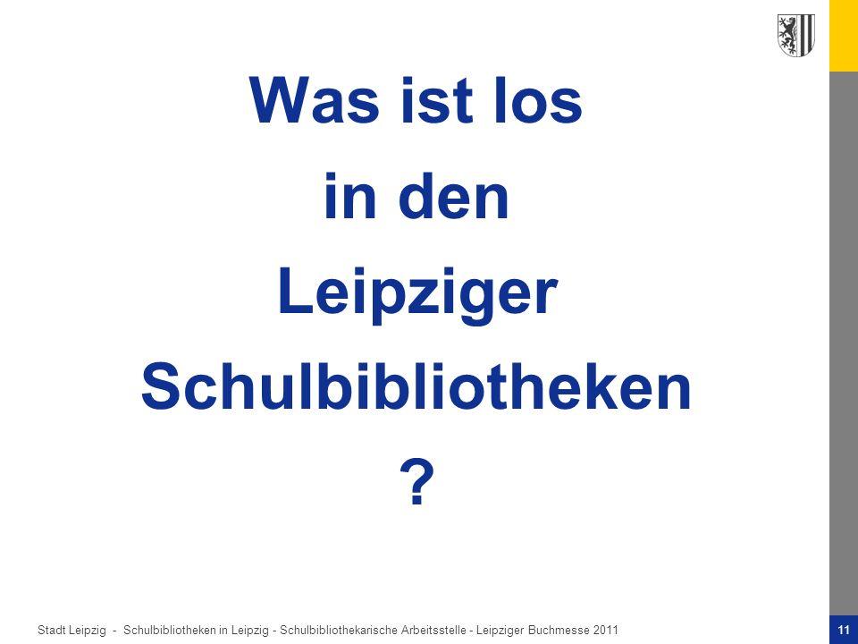 Stadt Leipzig -11Schulbibliotheken in Leipzig - Schulbibliothekarische Arbeitsstelle - Leipziger Buchmesse 2011 Was ist los in den Leipziger Schulbibliotheken ?