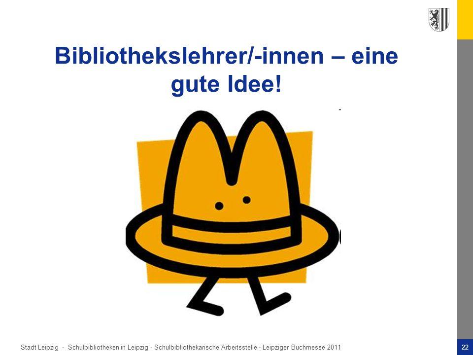 Stadt Leipzig -22Schulbibliotheken in Leipzig - Schulbibliothekarische Arbeitsstelle - Leipziger Buchmesse 2011 Bibliothekslehrer/-innen – eine gute Idee!