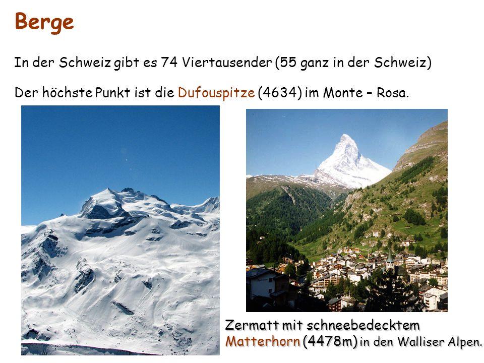 In der Schweiz gibt es 74 Viertausender (55 ganz in der Schweiz) Berge Der höchste Punkt ist die Dufouspitze (4634) im Monte – Rosa. Zermatt mit schne