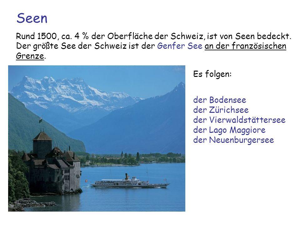 Rund 1500, ca. 4 % der Oberfläche der Schweiz, ist von Seen bedeckt. Der größte See der Schweiz ist der Genfer See an der französischen Grenze. Seen E