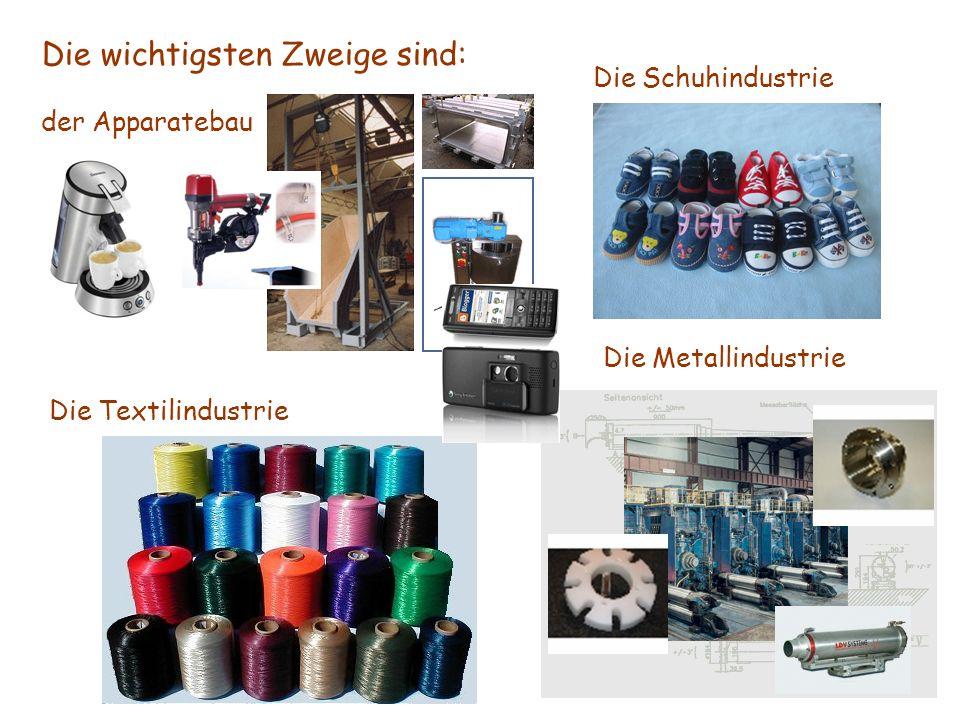 Die wichtigsten Zweige sind: der Apparatebau Die Textilindustrie Die Schuhindustrie Die Metallindustrie