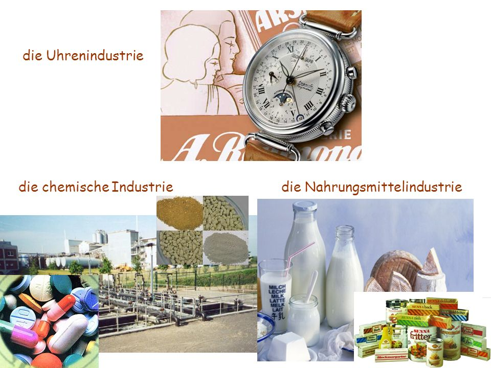 die Uhrenindustrie die Nahrungsmittelindustriedie chemische Industrie