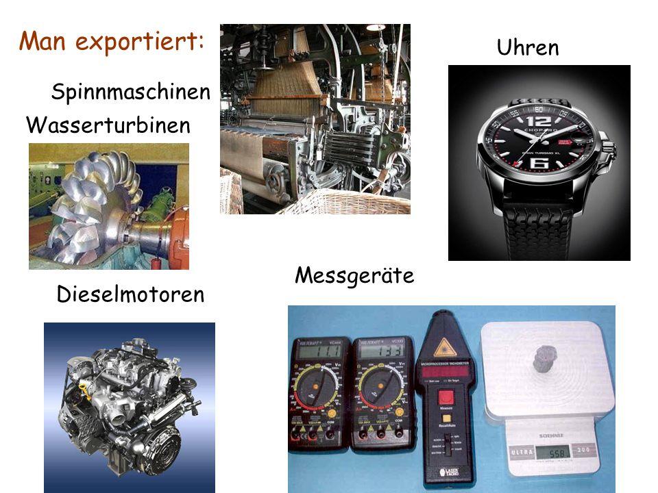 Man exportiert: Spinnmaschinen Wasserturbinen Dieselmotoren Messgeräte Uhren