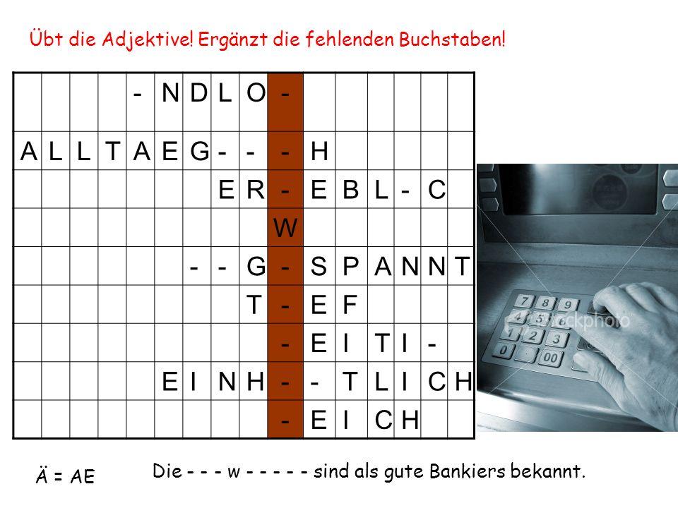 Übt die Adjektive! Ergänzt die fehlenden Buchstaben! -NDLO- ALLTAEG---H ER-EBL-C W --G-SPANNT T-EF -EITI- EINH--TLICH -EICH Ä = AE Die - - - w - - - -