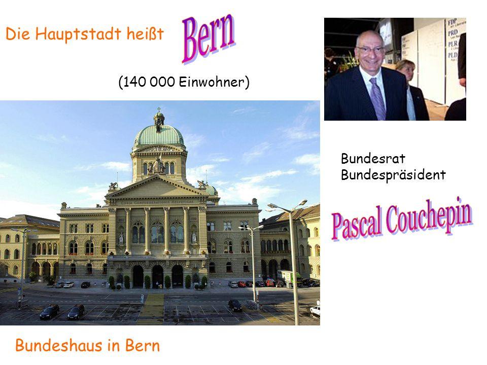 Bundeshaus in Bern Bundesrat Bundespräsident Die Hauptstadt heißt (140 000 Einwohner)