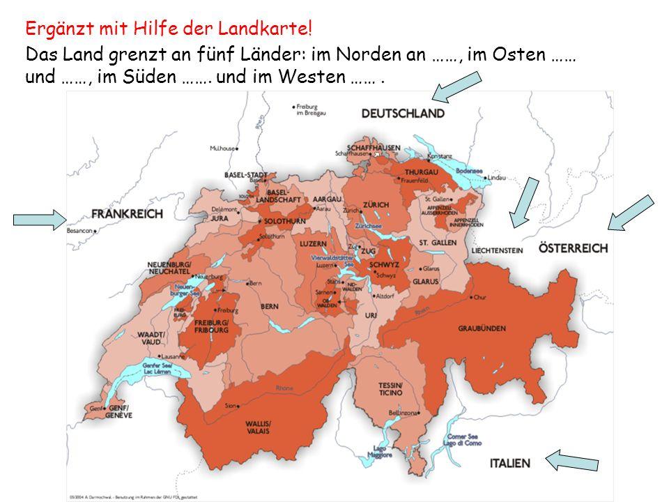 Das Land grenzt an fünf Länder: im Norden an ……, im Osten …… und ……, im Süden ……. und im Westen ……. Ergänzt mit Hilfe der Landkarte!