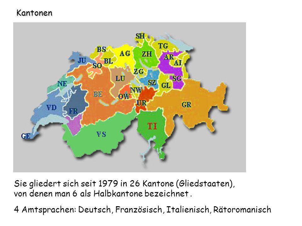 Kantonen Sie gliedert sich seit 1979 in 26 Kantone (Gliedstaaten), von denen man 6 als Halbkantone bezeichnet. 4 Amtsprachen: Deutsch, Französisch, It
