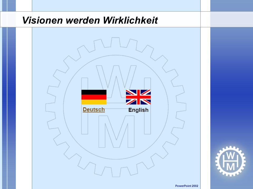 English Deutsch PowerPoint 2002 Visionen werden Wirklichkeit