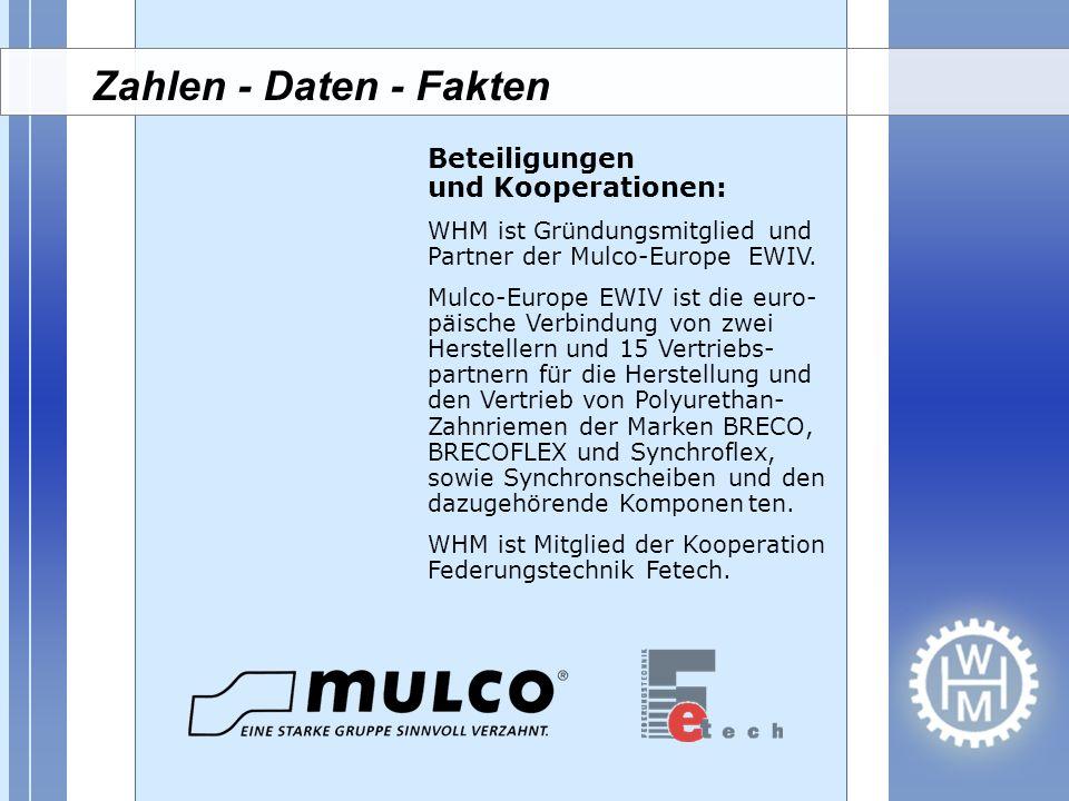 WHM ist als Mitglied der Mulco- Gruppe und mit eigenen Vertriebs- partnern in der Antriebstechnik in folgenden Ländern vertreten: Europa: Belgien, Dänemark, Deutschland, Finnland, Frankreich, Griechen- land,Großbritannien, Irland, Italien, Niederlande, Norwegen, Österreich, Polen, Portugal, Schweden, Schweiz, Slowakei, Slowenien, Spanien, Türkei, Ungarn Mulco-Europe EWIV WHM - weltweit