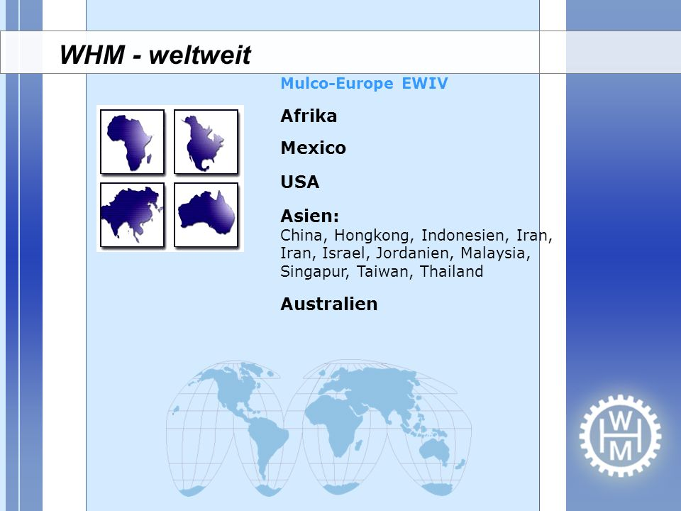 Afrika Mexico USA Asien: China, Hongkong, Indonesien, Iran, Iran, Israel, Jordanien, Malaysia, Singapur, Taiwan, Thailand Australien Mulco-Europe EWIV