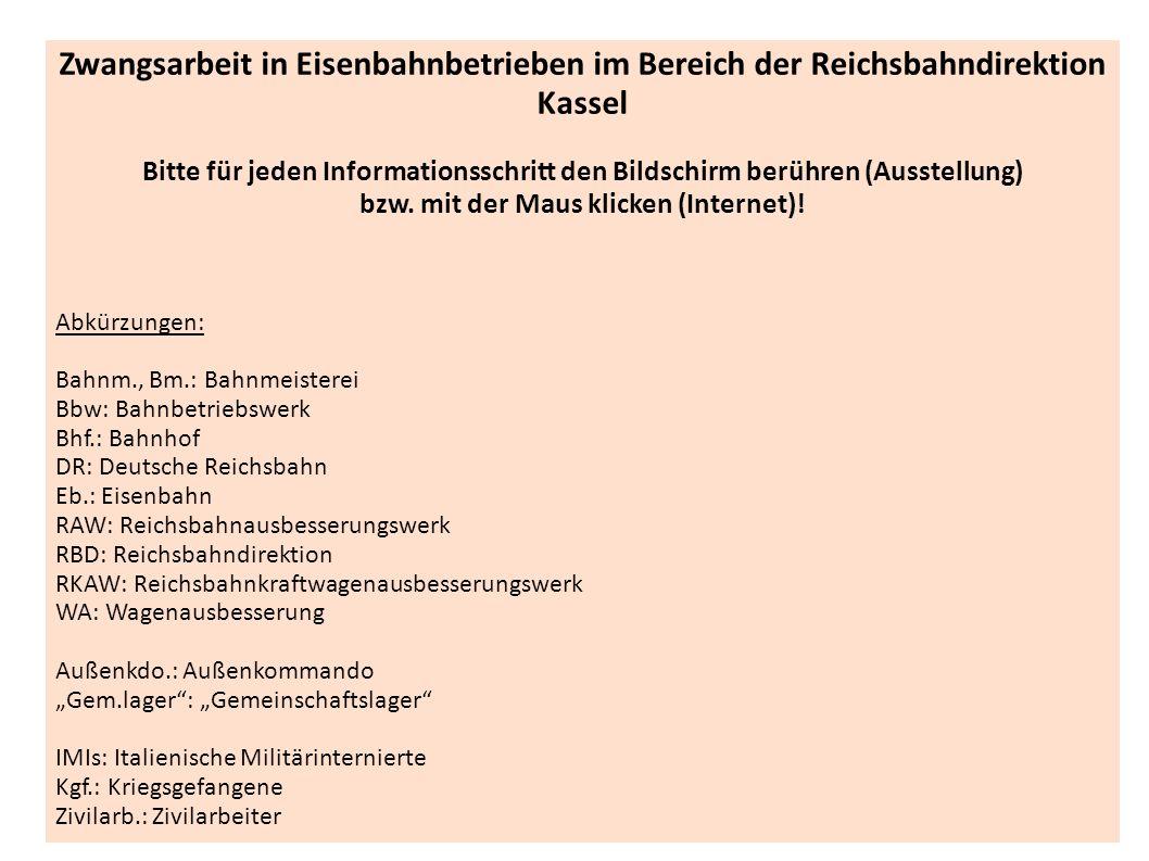 Zwangsarbeit in Eisenbahnbetrieben im Bereich der Reichsbahndirektion Kassel Bitte für jeden Informationsschritt den Bildschirm berühren (Ausstellung)