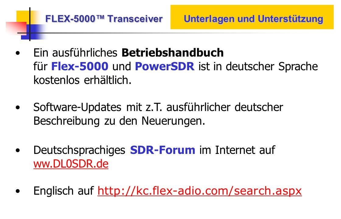 FLEX-5000 Transceiver Unterlagen und Unterstützung Ein ausführliches Betriebshandbuch für Flex-5000 und PowerSDR ist in deutscher Sprache kostenlos er